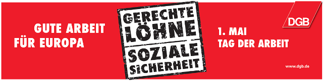 Banner: Gute Arbeit - gerechte Löhne - soziale Sicherheit, 1. Mai Tag der Arbeit